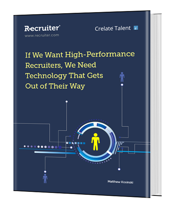 If We Want High-Performance Recruiters, We Need Technology That Gets Out of Their Way