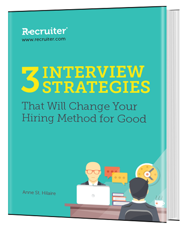 3 Interview Strategies That Will Change Your Hiring Method For Good