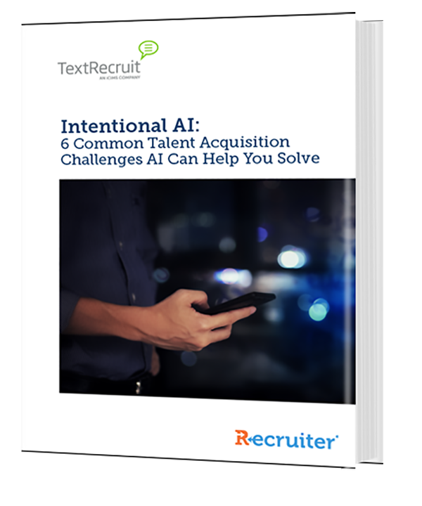 Intentional AI: 6 Common Talent Acquisition Challenges AI Can Help You Solve